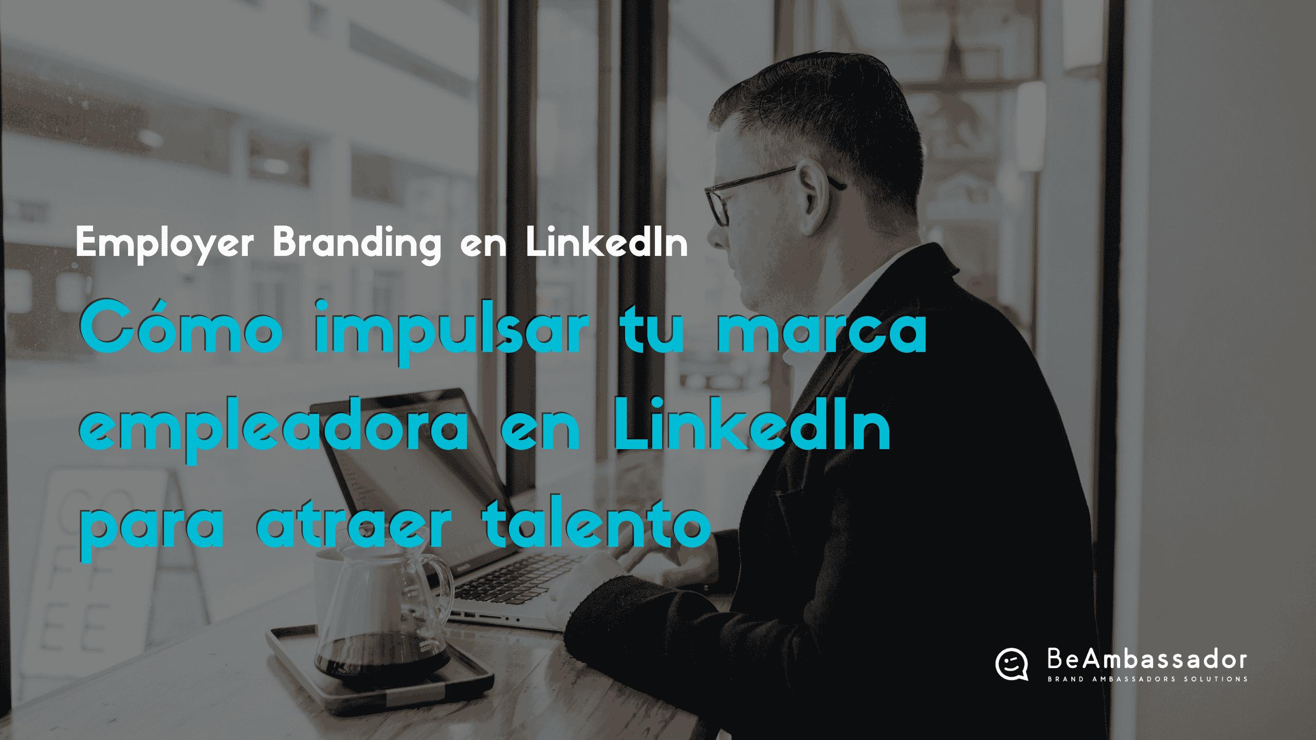 Cómo impulsar tu Employer Branding en LinkedIn