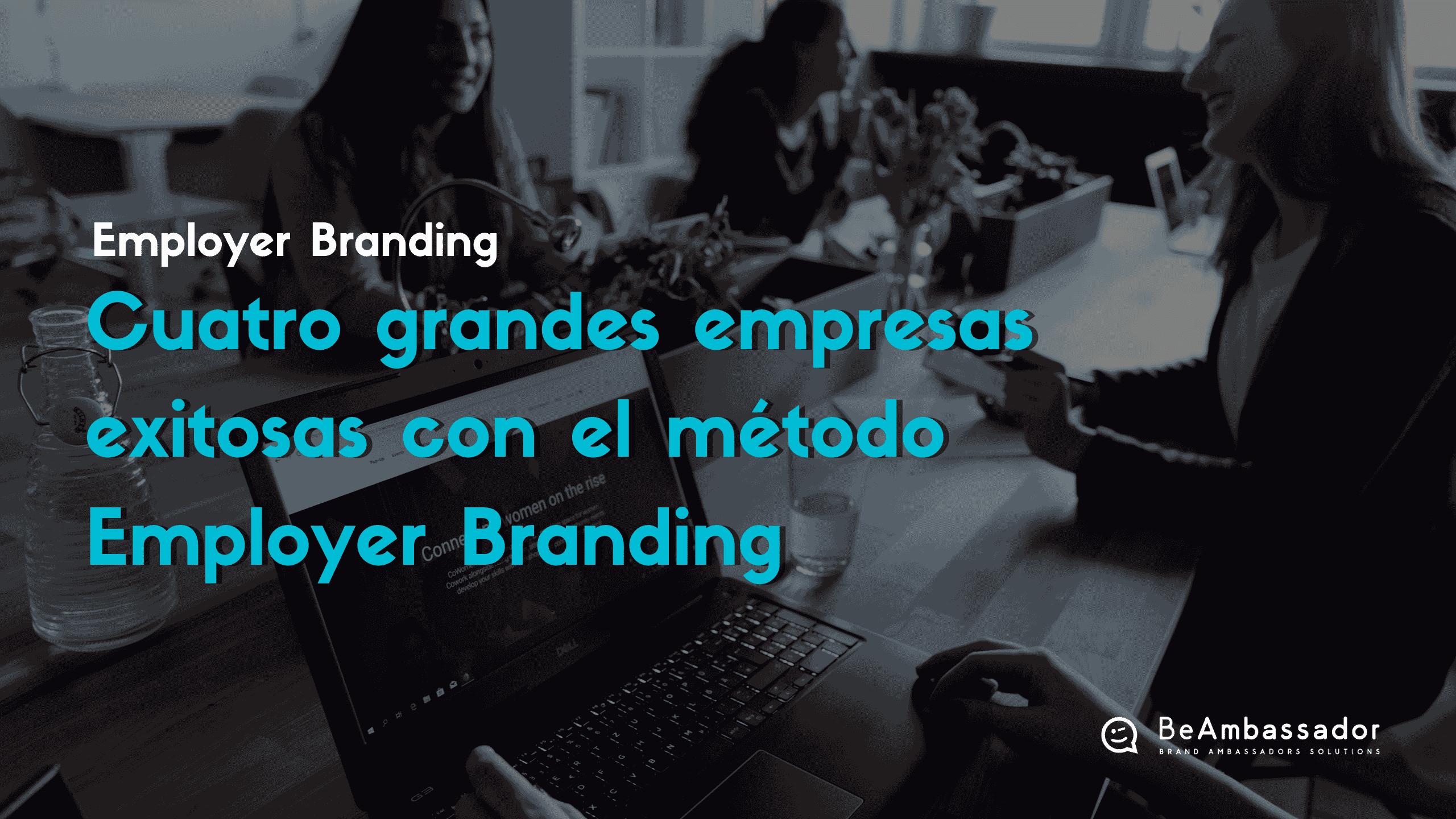 Descubre cuatro ejemplos clave de empresas que han desarrollado un buen método Employer Branding