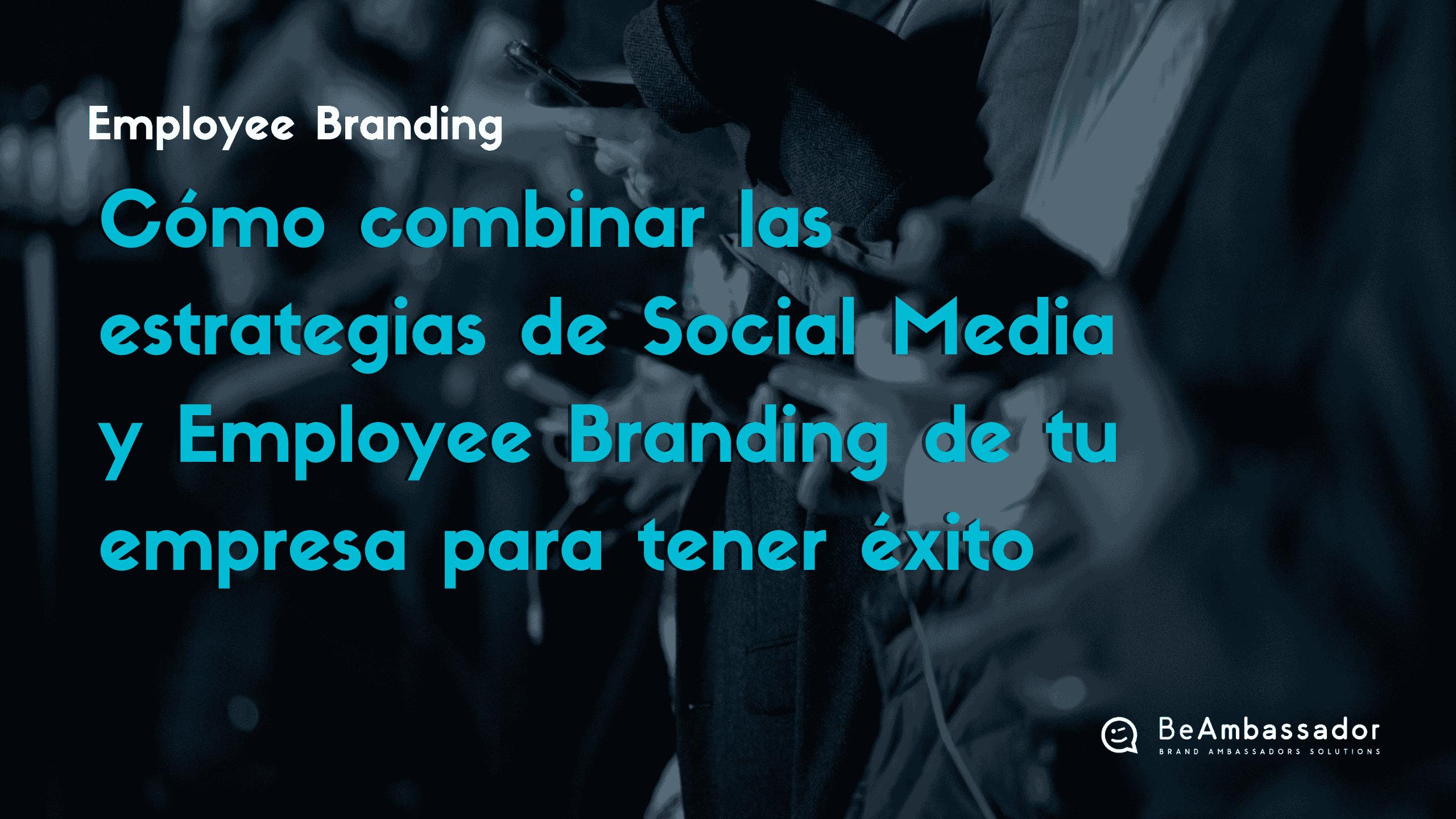 Combina las estrategias de Social Media y Employee Branding para triunfar