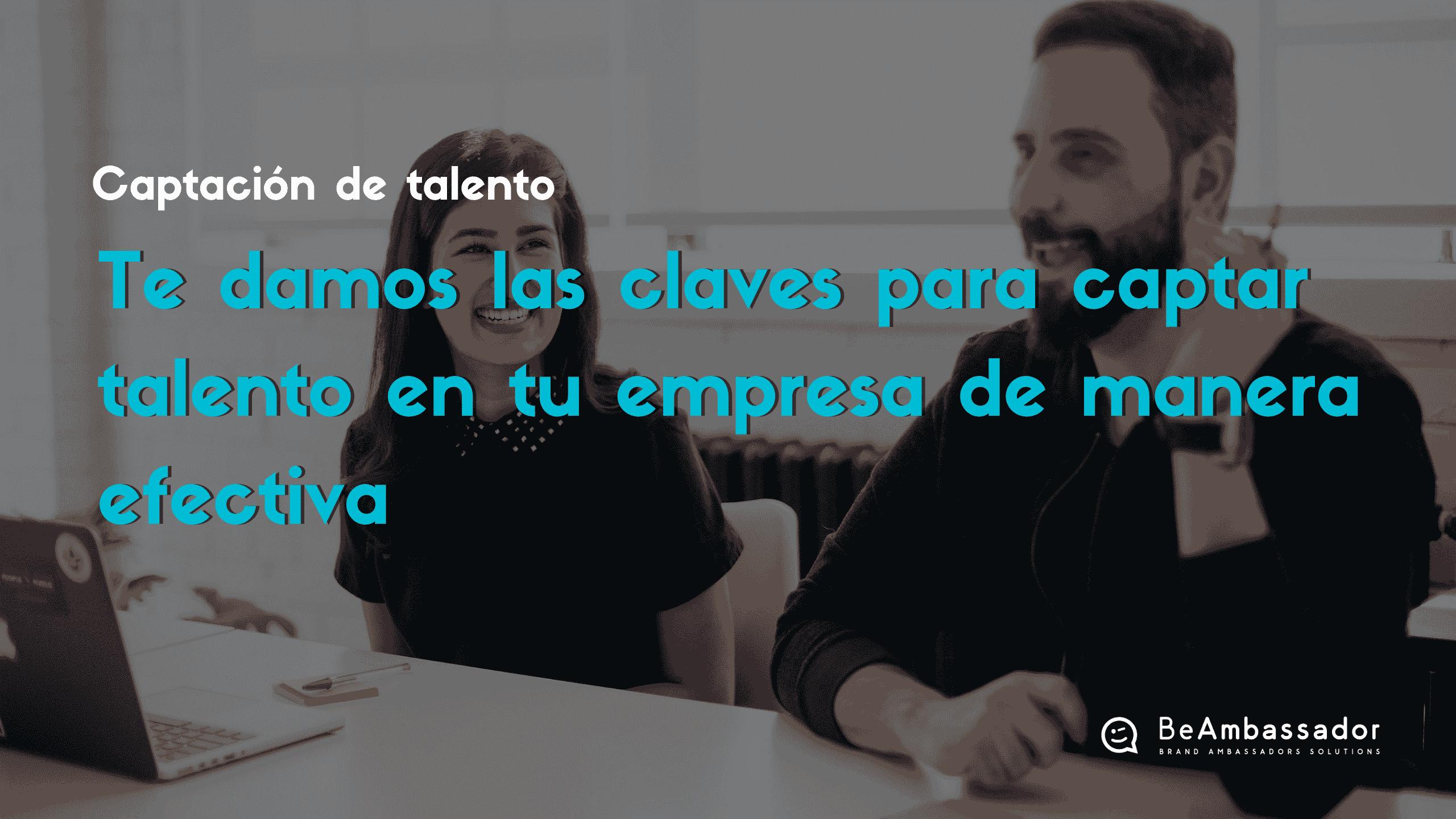 Descubre cómo captar talento en tu empresa de manera 100% efectiva