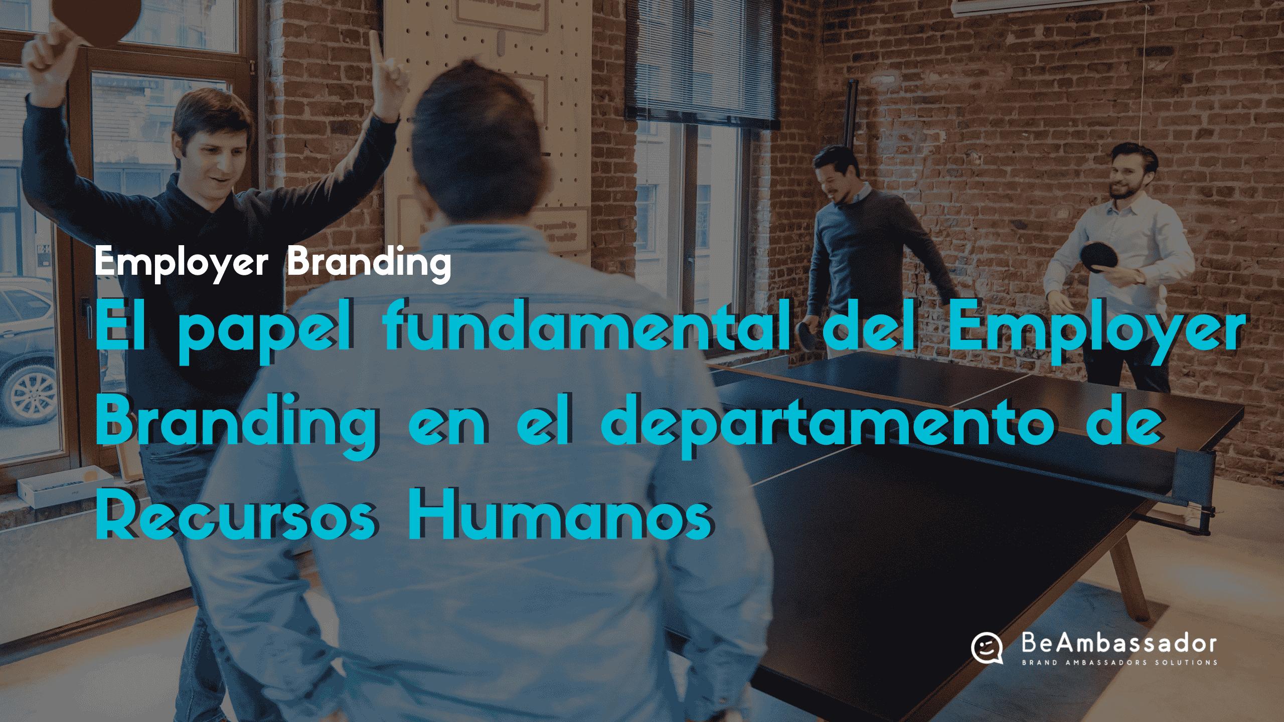 El papel fundamental del Employer Branding en Recursos Humanos