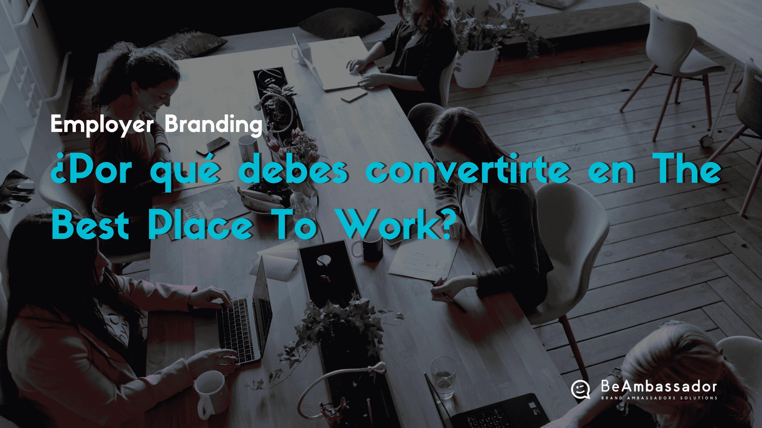 Por qué convertirte en The Best Place To Work